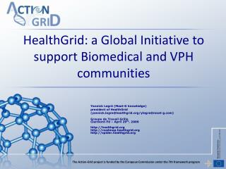 HealthGrid: a Global Initiative to  support  Biomedical  and VPH  communities