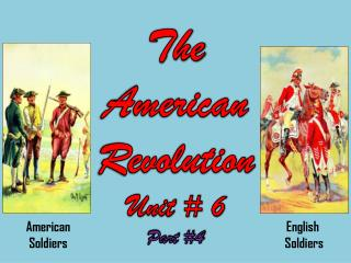 The  American  Revolution Unit # 6 Part #4