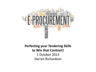 Perfecting your Tendering Skills to Win that Contract! 1 October 2013 Darren Richardson