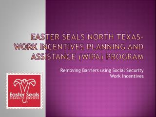 Easter Seals North Texas- Work Incentives Planning and Assistance (WIPA) Program