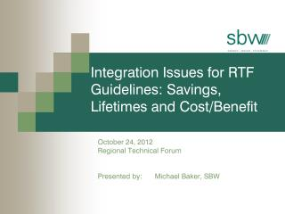 Integration Issues for RTF Guidelines: Savings, Lifetimes and Cost/Benefit