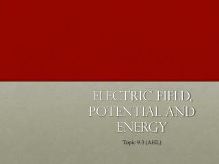 Electric field, potential and energy