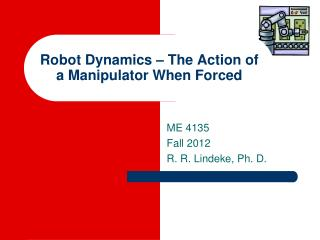 Robot Dynamics –  The Action of a Manipulator When Forced