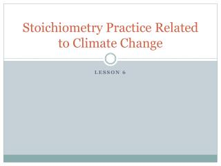 Stoichiometry  Practice Related to Climate Change
