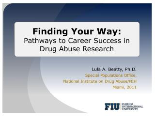 Lula A. Beatty, Ph.D. Special Populations Office,  National  Institute on Drug Abuse/NIH Miami, 2011