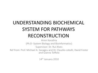 UNDERSTANDING BIOCHEMICAL SYSTEM  FOR PATHWAYS RECONSTRUCTION