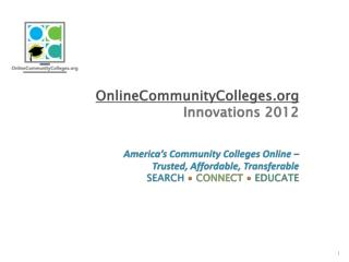 OnlineCommunityColleges.org Innovations 2012 America's Community Colleges Online – Trusted, Affordable, Transferable