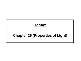 Today: Chapter 26 (Properties of Light)