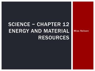 Science ~ chapter 12 energy and material resources