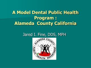 A Model Dental Public Health Program : Alameda  County California