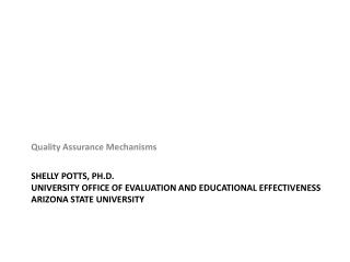 Shelly Potts, Ph.D. University Office of Evaluation and Educational Effectiveness Arizona State University