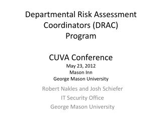 Departmental Risk Assessment Coordinators (DRAC) Program CUVA  Conference M ay 23, 2012 Mason  Inn George Mason Universi