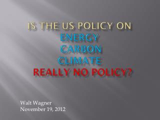 Is The US Policy on Energy  Carbon  Climate Really No  Policy?