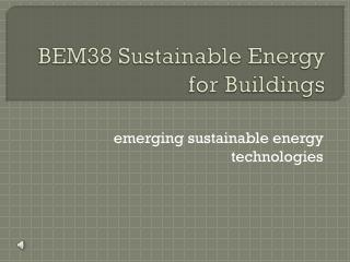 BEM38 Sustainable Energy for Buildings