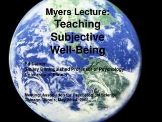 Myers Lecture: Teaching Subjective  Well-Being Ed Diener Smiley Distinguished Professor of Psychology University of Illi
