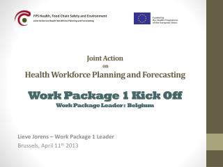 Joint Action  on  Health  Workforce  Planning  and Forecasting Work  Package 1 Kick Off  Work  Package Leader :  Belgiu