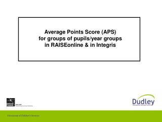 Average Points Score (APS) for groups of pupils/year groups in RAISEonline & in Integris