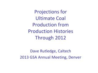 Projections for Ultimate Coal Production from Production Histories Through 2012