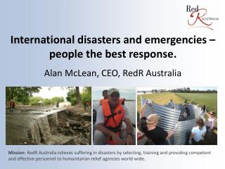 International  disasters and emergencies –  people the best response. Alan McLean, CEO, RedR Australia