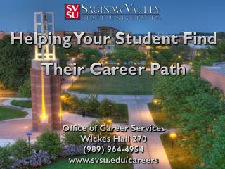Helping Your Student Find   Their Career Path Office of Career Services Wickes Hall 270 (989) 964-4954 www.svsu.edu/care
