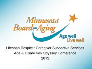 Lifespan Respite / Caregiver Supportive Services Age & Disabilities Odyssey Conference 2013