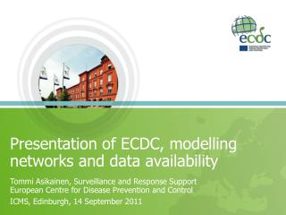 Presentation of ECDC, modelling networks and data availability