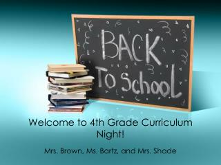 Welcome to 4th Grade Curriculum Night!