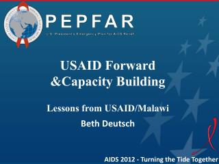 USAID Forward  & C apacity  B uilding Lessons  from USAID/Malawi Beth Deutsch
