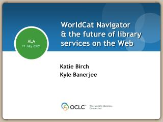 WorldCat Navigator  & the future of library services on the Web