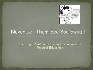 Never Let Them See You Sweat!