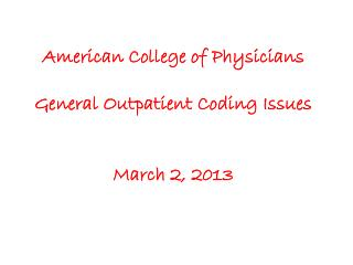 American College of Physicians General Outpatient Coding Issues March 2, 2013