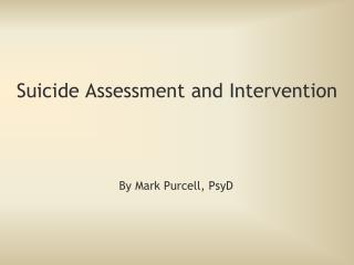 Suicide Assessment and  Intervention