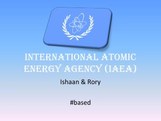 INTERNATIONAL ATOMIC ENERGY AGENCY (IAEA)