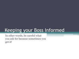 Keeping your Boss Informed