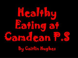 Healthy Eating at Camdean P.S By Caitlin Hughes