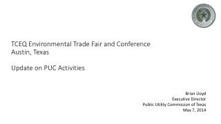 TCEQ Environmental Trade Fair and Conference  Austin, Texas Update on PUC Activities