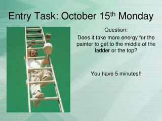 Entry Task: October 15 th  Monday