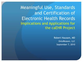 Meaningful Use, Standards and Certification of Electronic Health Records Implications and Applications for the  caEHR  P