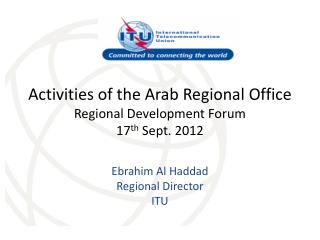 Activities of the Arab Regional Office Regional Development Forum  17 th  Sept. 2012