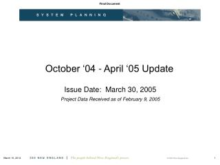 October '04 - April '05 Update  Issue Date:  March 30, 2005 Project Data Received as of February 9, 2005