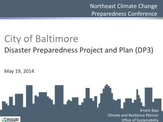 City of Baltimore Disaster Preparedness Project and Plan (DP3) May 19, 2014