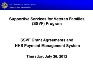 Supportive Services for Veteran Families (SSVF) Program SSVF Grant Agreements and  HHS Payment Management System Thursd