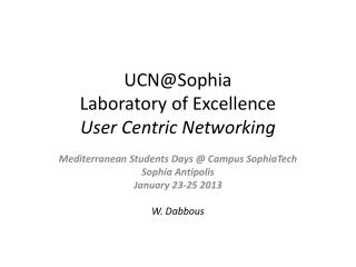 UCN@Sophia Laboratory  of Excellence User  Centric  Networking