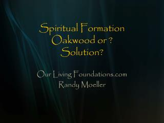 Spiritual Formation  Oakwood or ? Solution?