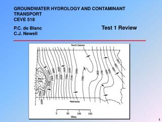 GROUNDWATER HYDROLOGY AND CONTAMINANT TRANSPORT CEVE 518 P.C. de Blanc C.J. Newell
