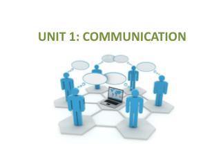 UNIT 1: COMMUNICATION