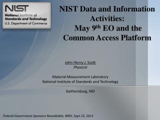 NIST  Data and Information Activities:  May 9 th  EO and the Common Access Platform