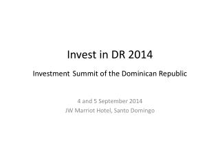 Invest in DR 2014 Investment Summit  of the  Dominican  Republic