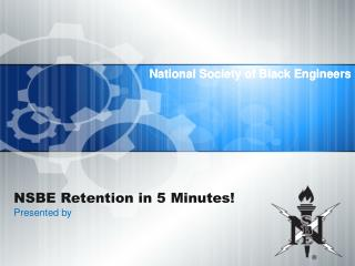 NSBE Retention in 5 Minutes! Presented by