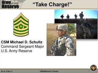 CSM Michael D. Schultz Command Sergeant Major U.S. Army Reserve